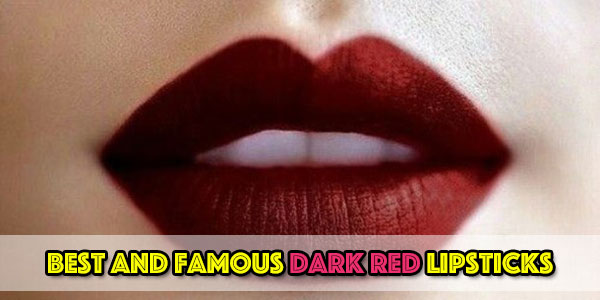 Best and famous dark red lipsticks