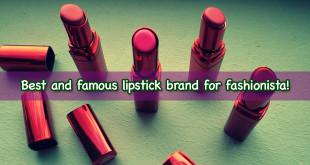 Best and famous lipstick brand for fashionista